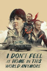 """Poster voor de film """"I Don't Feel at Home in This World Anymore"""""""