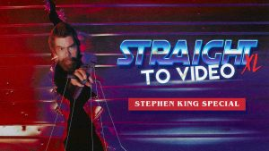 Straight To Video XL: Stephen King Special